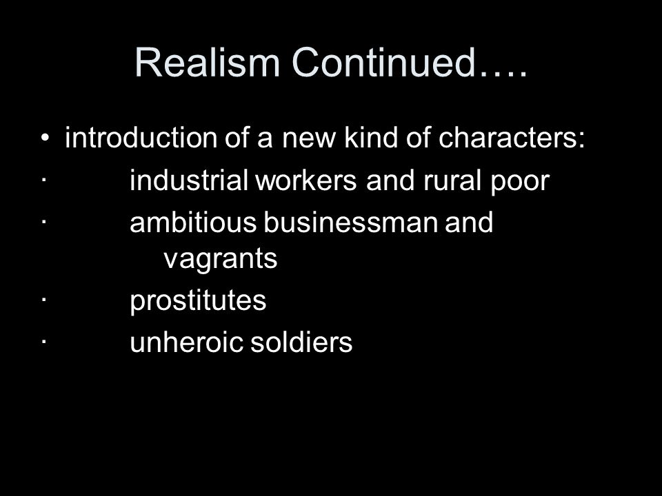 Realism Continued…. introduction of a new kind of characters: