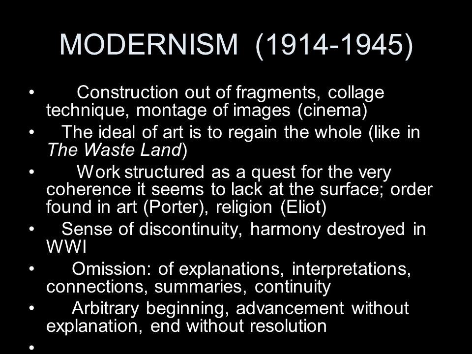 MODERNISM (1914-1945) Construction out of fragments, collage technique, montage of images (cinema)