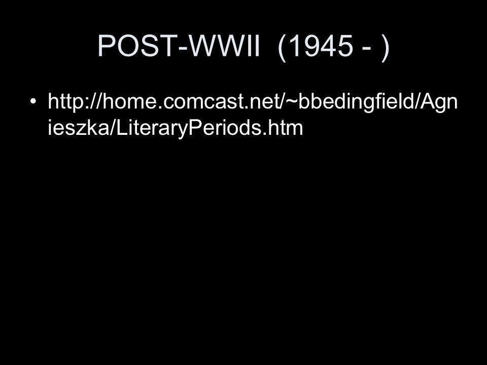 POST-WWII (1945 - ) http://home.comcast.net/~bbedingfield/Agnieszka/LiteraryPeriods.htm