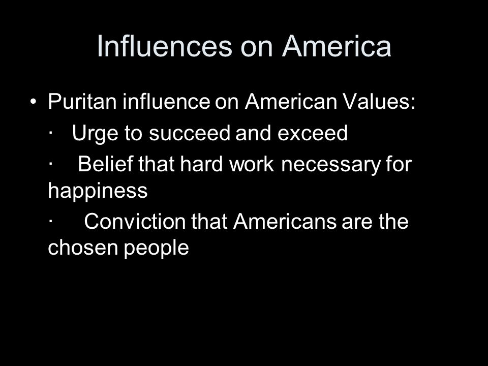 Influences on America Puritan influence on American Values:
