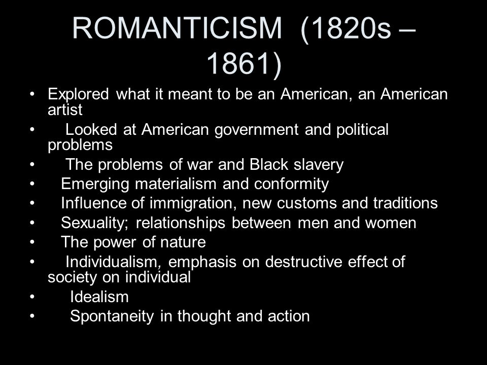 ROMANTICISM (1820s – 1861) Explored what it meant to be an American, an American artist. Looked at American government and political problems.