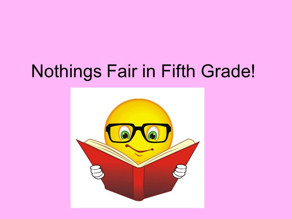 Nothings Fair in Fifth Grade!