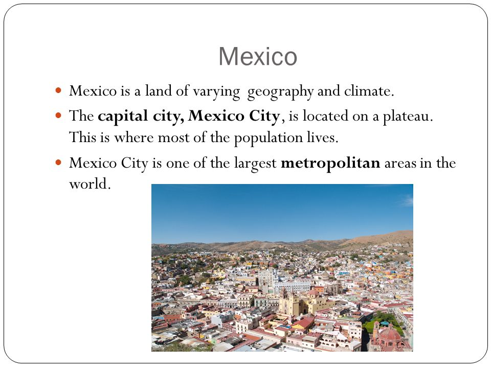 Mexico Mexico is a land of varying geography and climate.