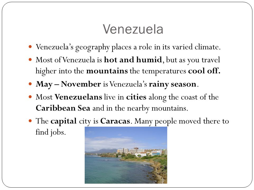 Venezuela Venezuela's geography places a role in its varied climate.