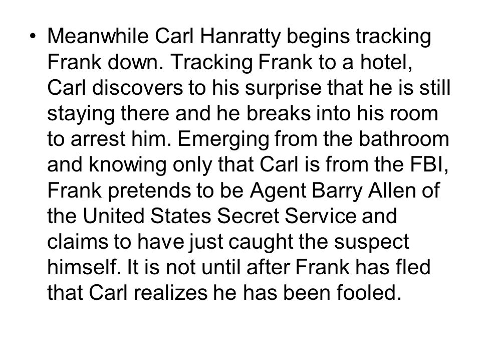 Meanwhile Carl Hanratty begins tracking Frank down
