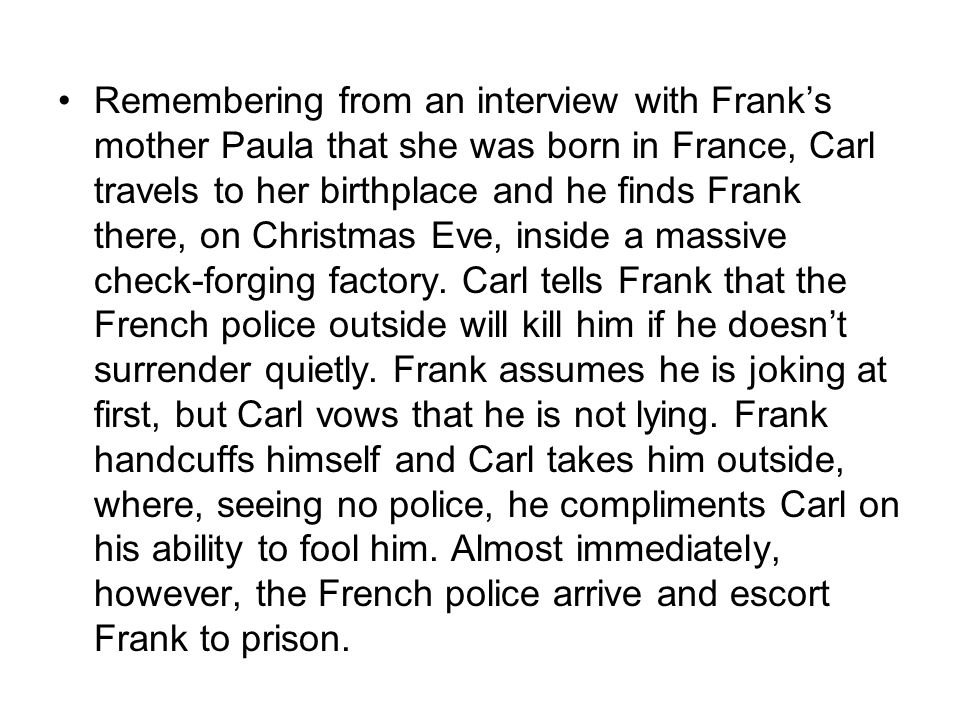 Remembering from an interview with Frank's mother Paula that she was born in France, Carl travels to her birthplace and he finds Frank there, on Christmas Eve, inside a massive check-forging factory.