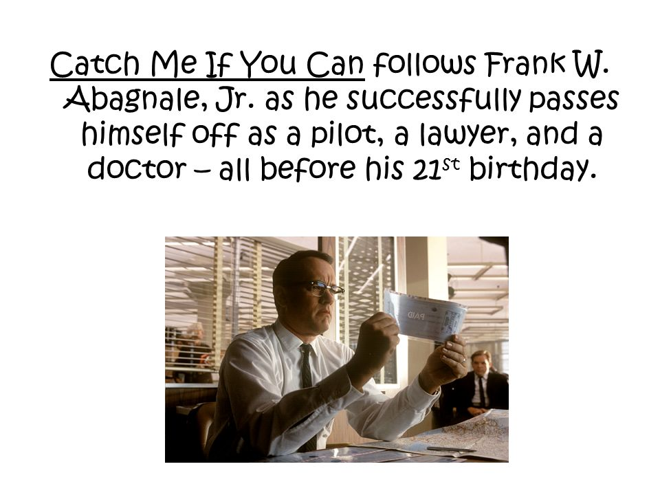 Catch Me If You Can follows Frank W. Abagnale, Jr