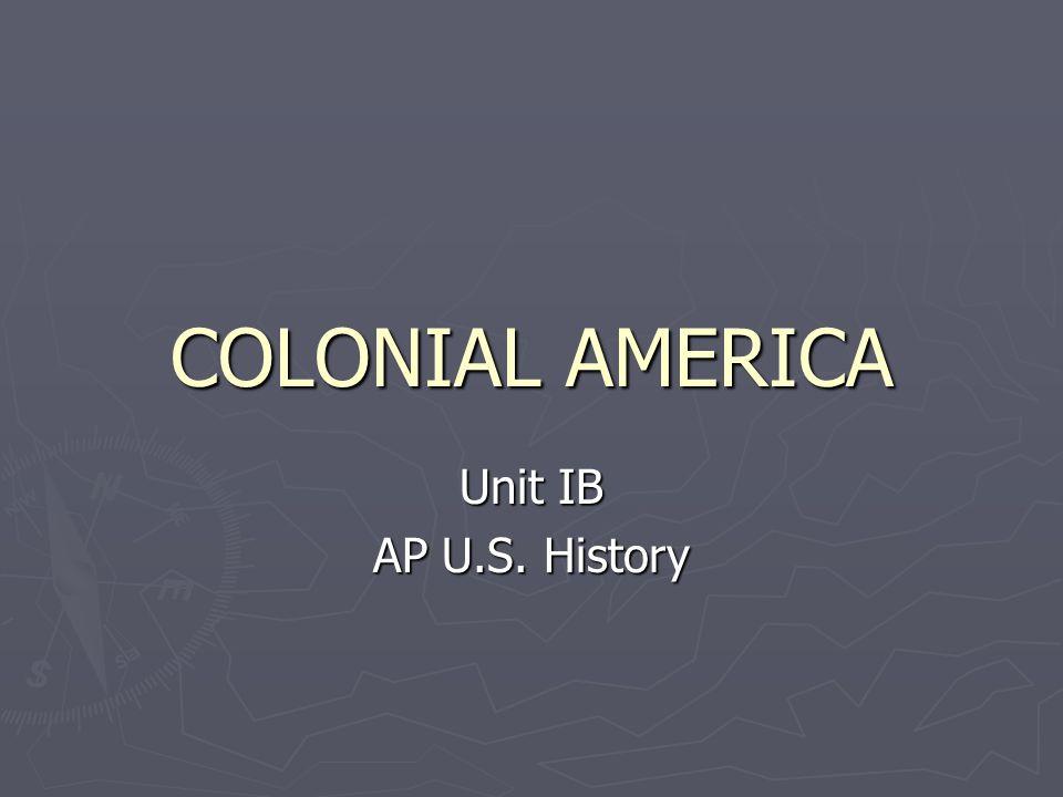 COLONIAL AMERICA Unit IB AP U.S. History