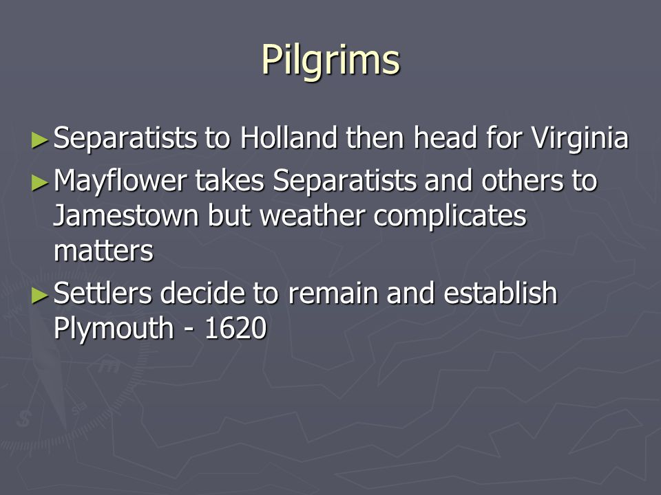 Pilgrims Separatists to Holland then head for Virginia