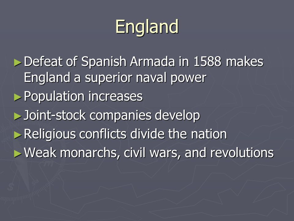 England Defeat of Spanish Armada in 1588 makes England a superior naval power. Population increases.