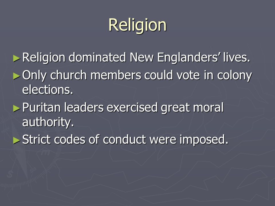 Religion Religion dominated New Englanders' lives.