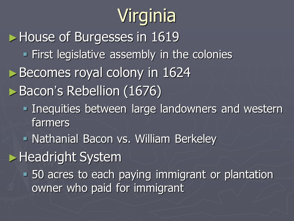 Virginia House of Burgesses in 1619 Becomes royal colony in 1624