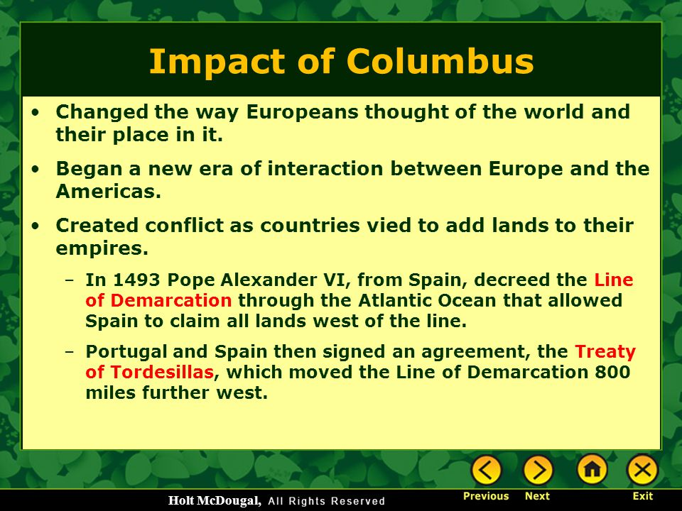 Impact of Columbus Changed the way Europeans thought of the world and their place in it.