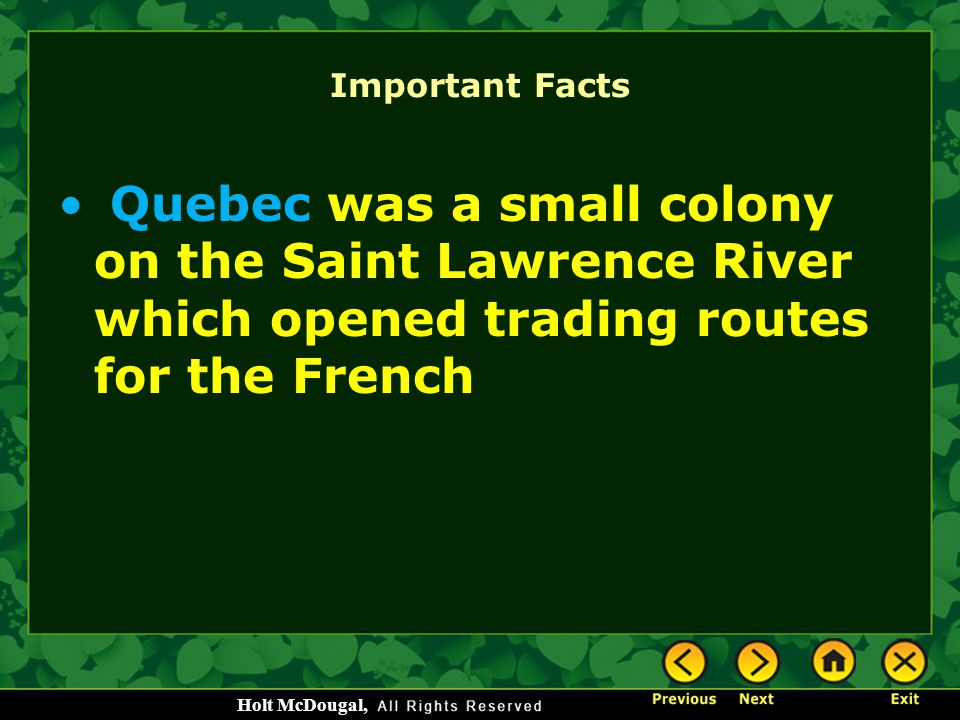 Important Facts Quebec was a small colony on the Saint Lawrence River which opened trading routes for the French.
