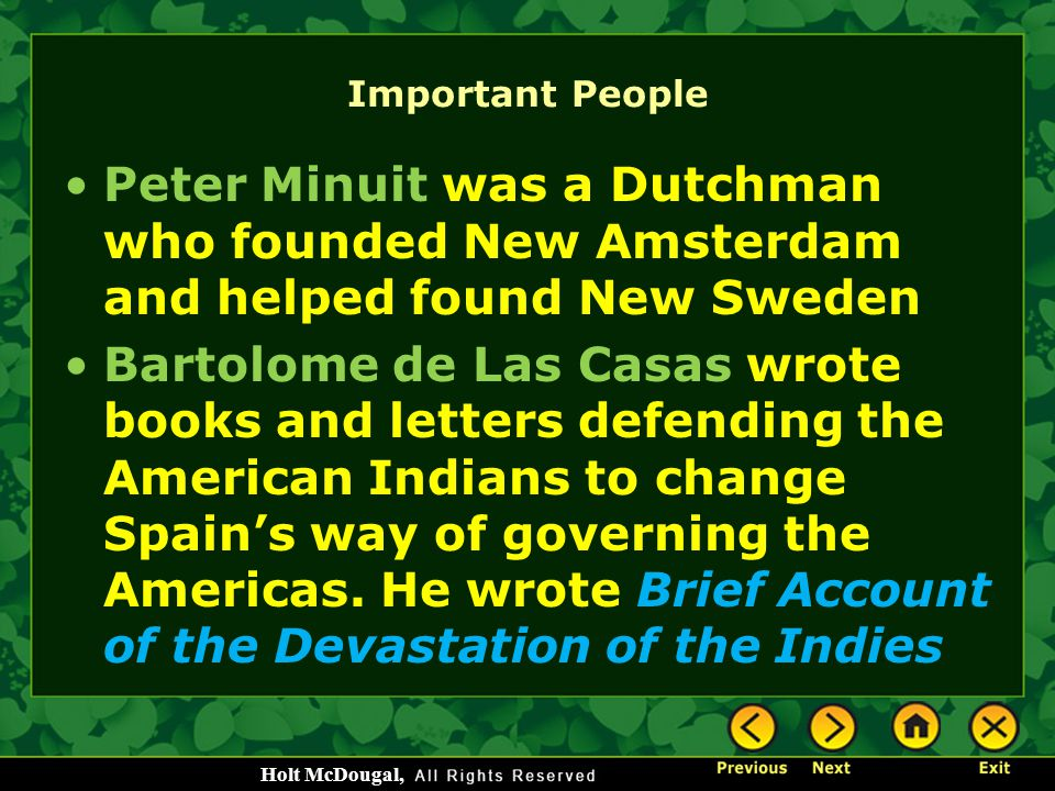 Important People Peter Minuit was a Dutchman who founded New Amsterdam and helped found New Sweden.
