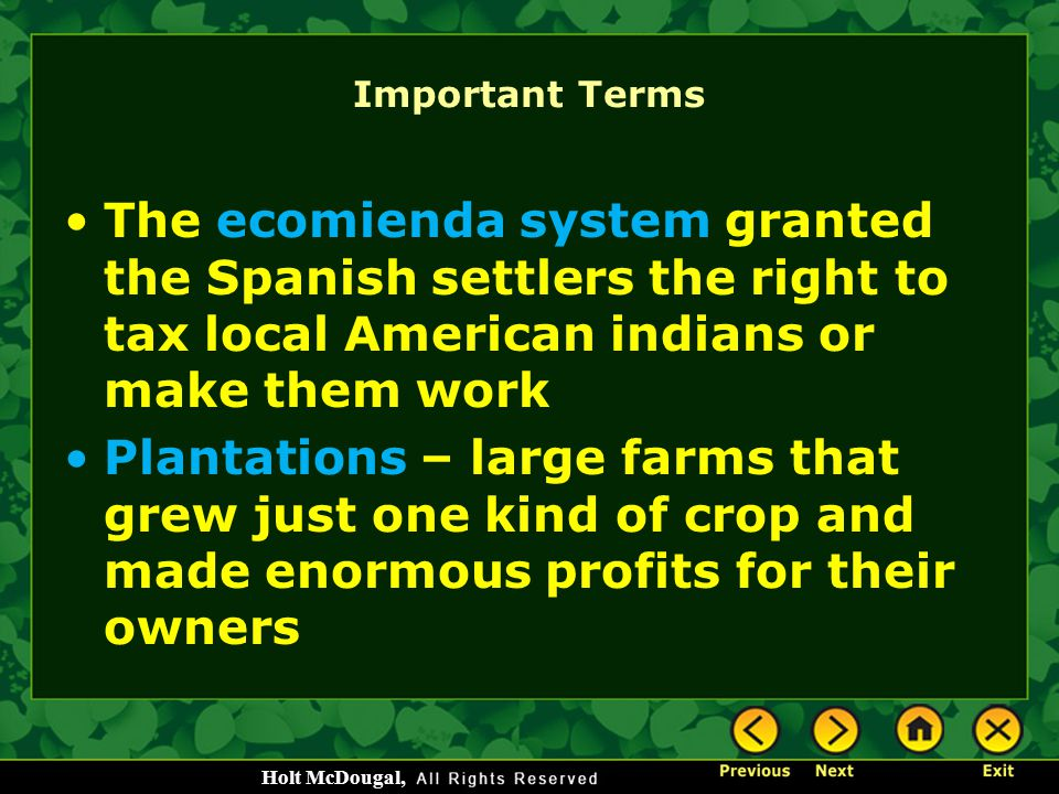 Important Terms The ecomienda system granted the Spanish settlers the right to tax local American indians or make them work.