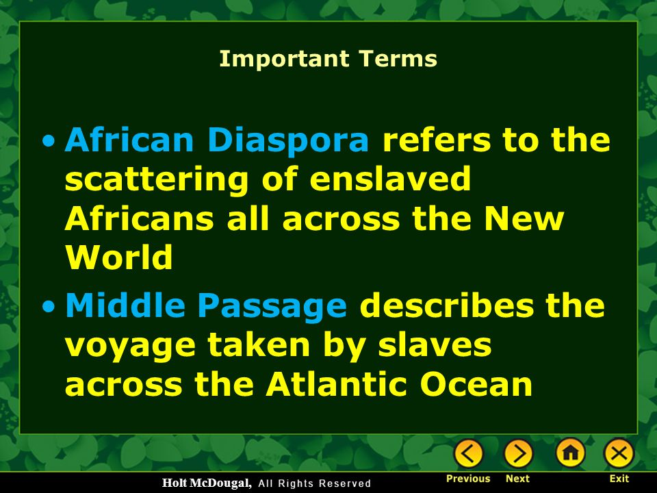 Important Terms African Diaspora refers to the scattering of enslaved Africans all across the New World.