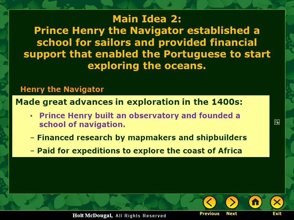 Main Idea 2: Prince Henry the Navigator established a school for sailors and provided financial support that enabled the Portuguese to start exploring the oceans.