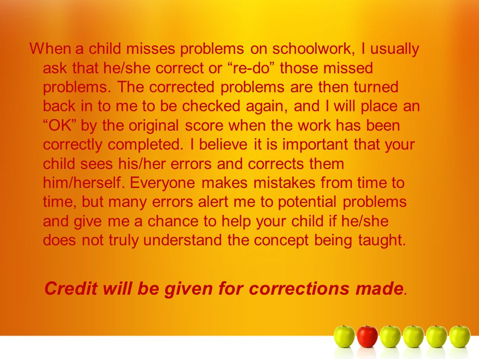 When a child misses problems on schoolwork, I usually ask that he/she correct or re-do those missed problems.