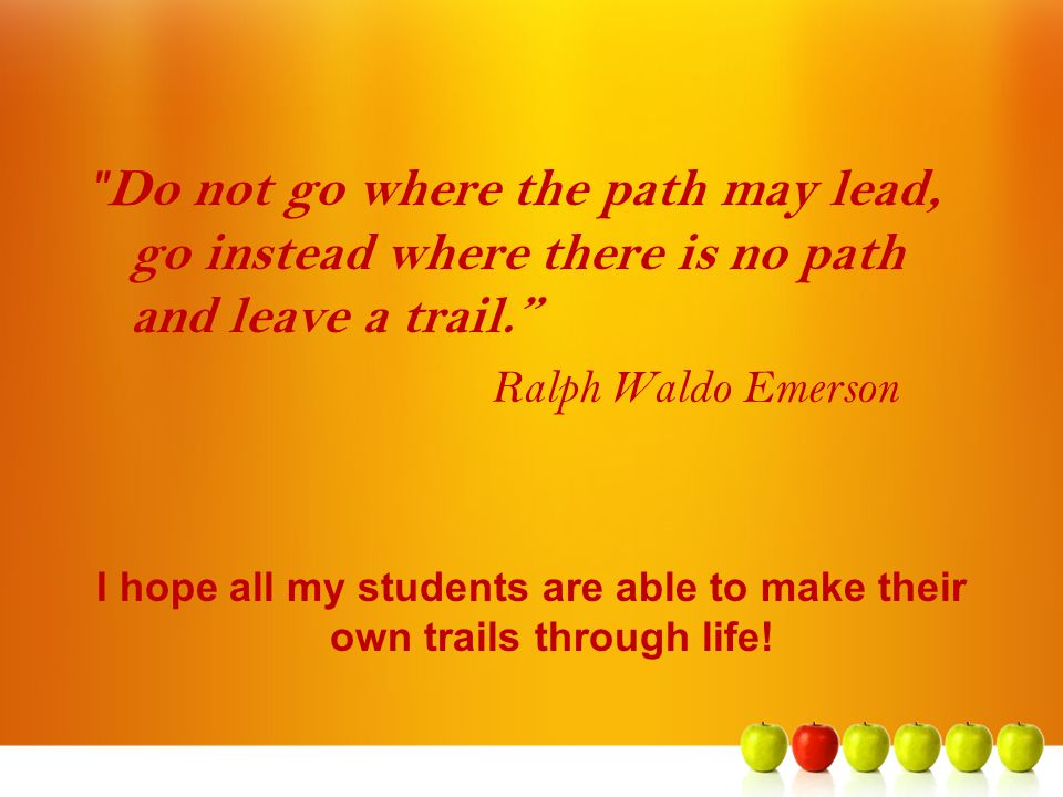 I hope all my students are able to make their own trails through life!