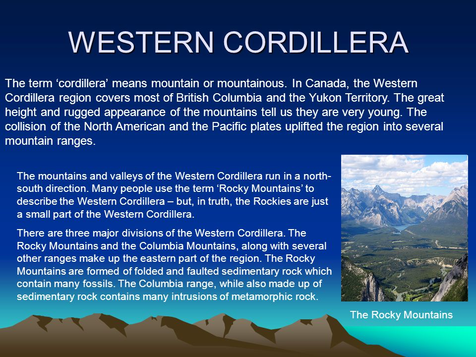 WESTERN CORDILLERA The term 'cordillera' means mountain or mountainous. In Canada, the Western.