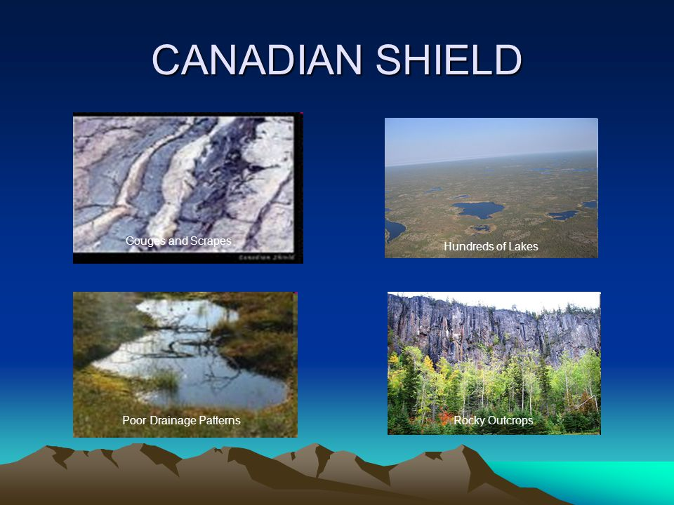 CANADIAN SHIELD Gouges and Scrapes Hundreds of Lakes