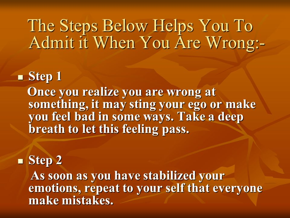 The Steps Below Helps You To Admit it When You Are Wrong:-