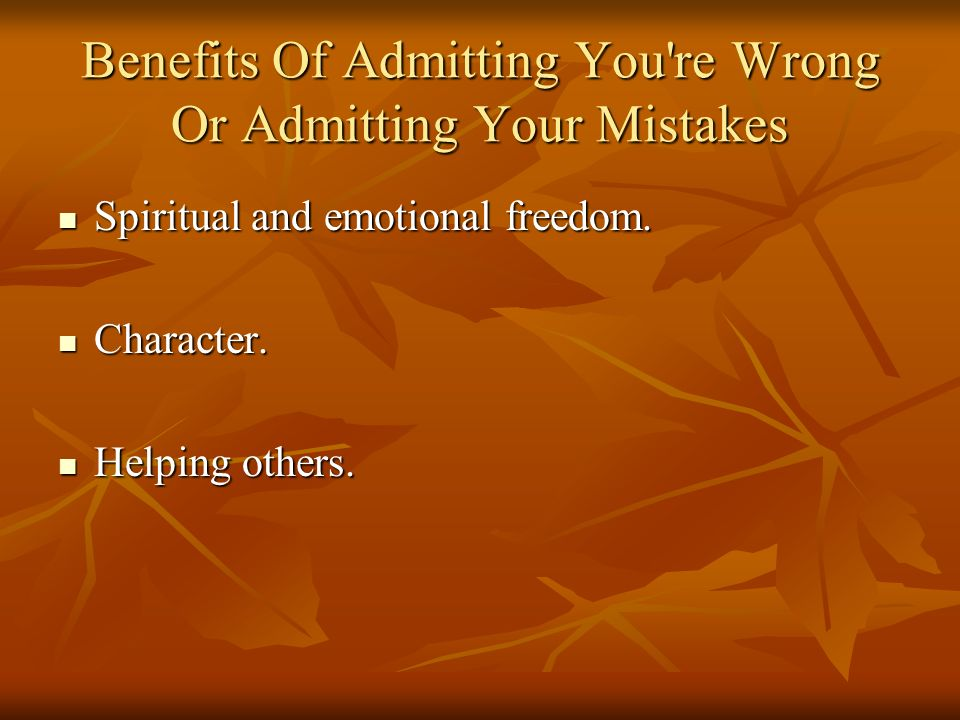 Benefits Of Admitting You re Wrong Or Admitting Your Mistakes