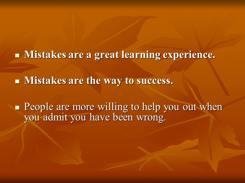 Mistakes are a great learning experience.