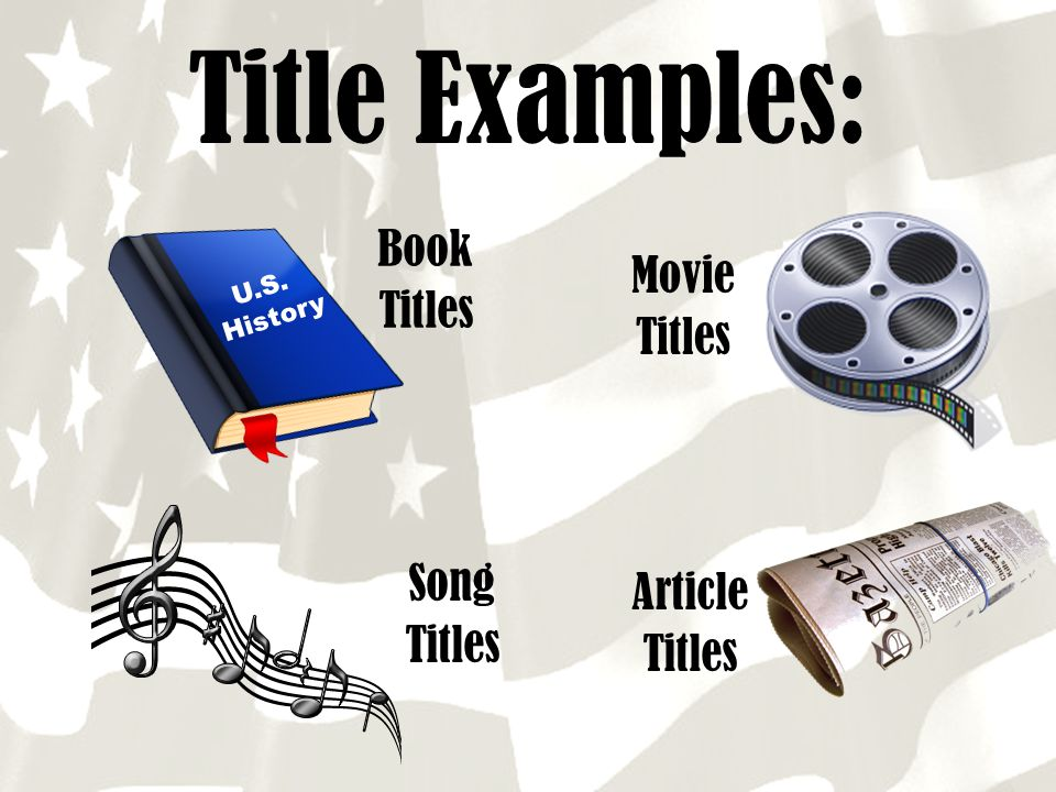 Title Examples: Book Titles Movie Titles Song Article Titles Titles