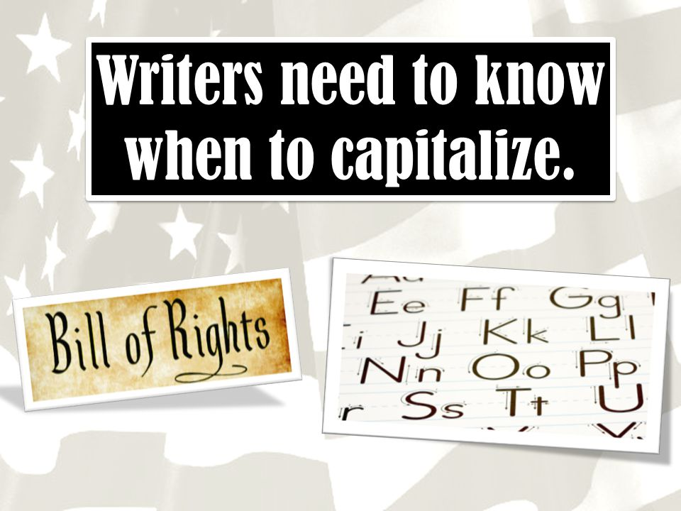 Writers need to know when to capitalize.