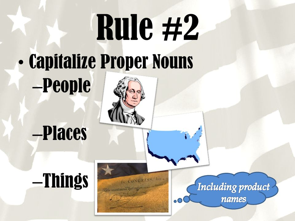 Rule #2 Capitalize Proper Nouns People Places Things Including product