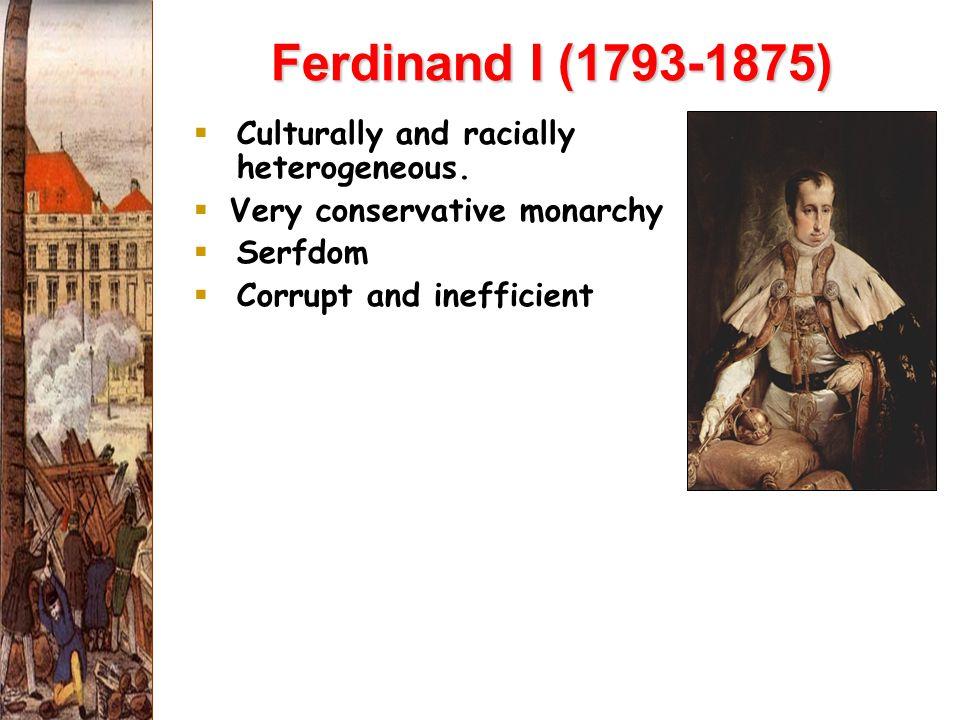 Ferdinand I (1793-1875) Culturally and racially heterogeneous.