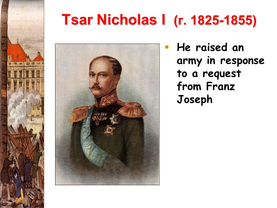 Tsar Nicholas I (r. 1825-1855) He raised an army in response to a request from Franz Joseph