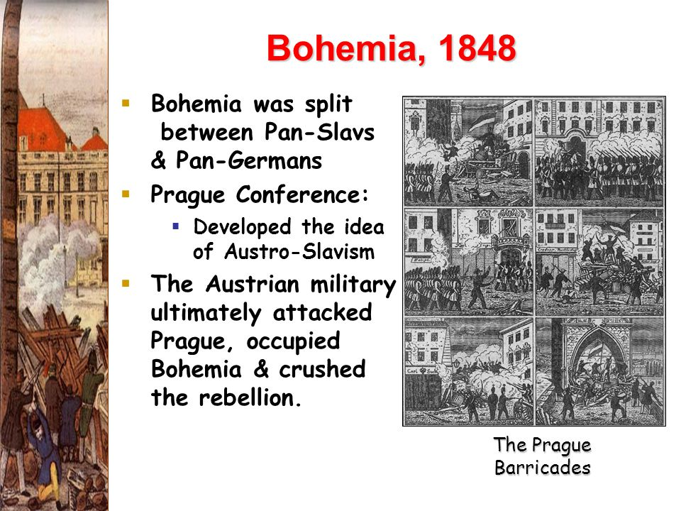 Bohemia, 1848 Bohemia was split between Pan-Slavs & Pan-Germans