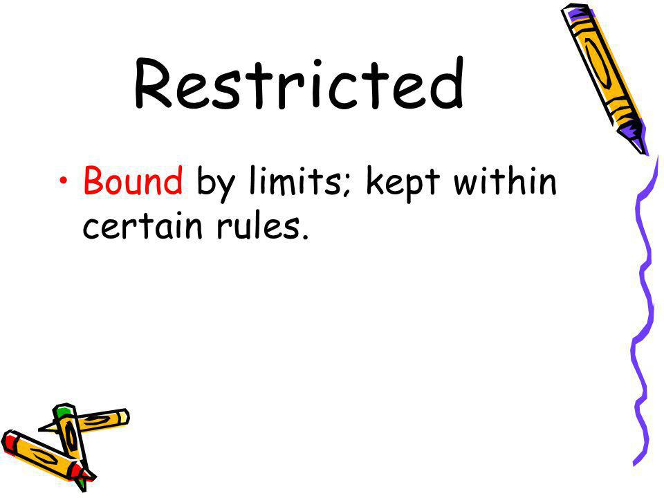 Restricted Bound by limits; kept within certain rules.