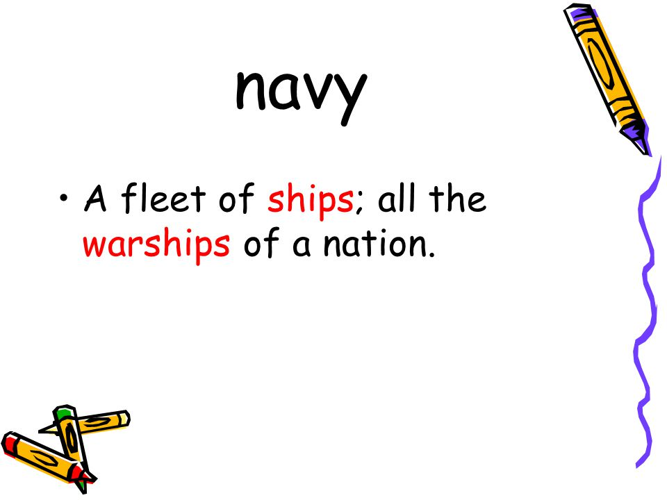 navy A fleet of ships; all the warships of a nation.