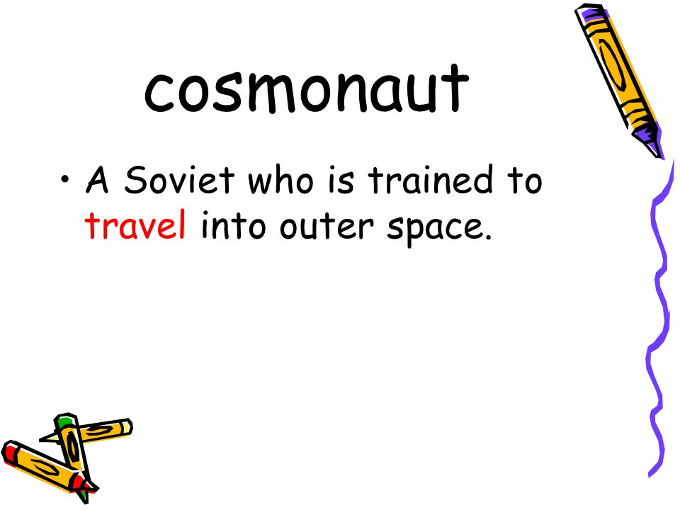 cosmonaut A Soviet who is trained to travel into outer space.