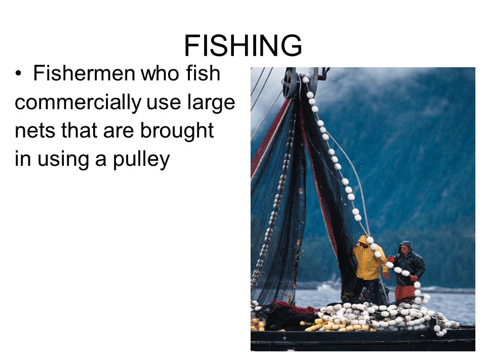 FISHING Fishermen who fish commercially use large