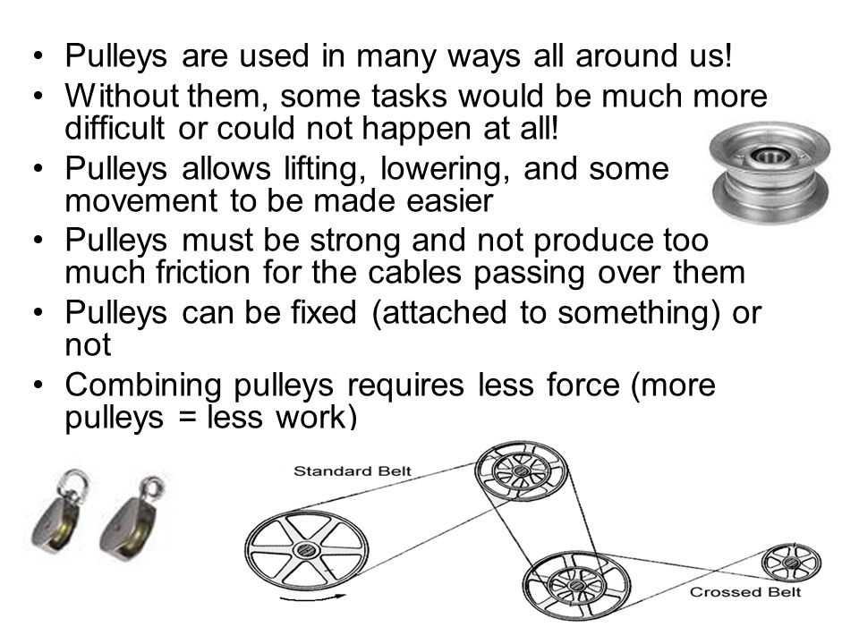 Pulleys are used in many ways all around us!