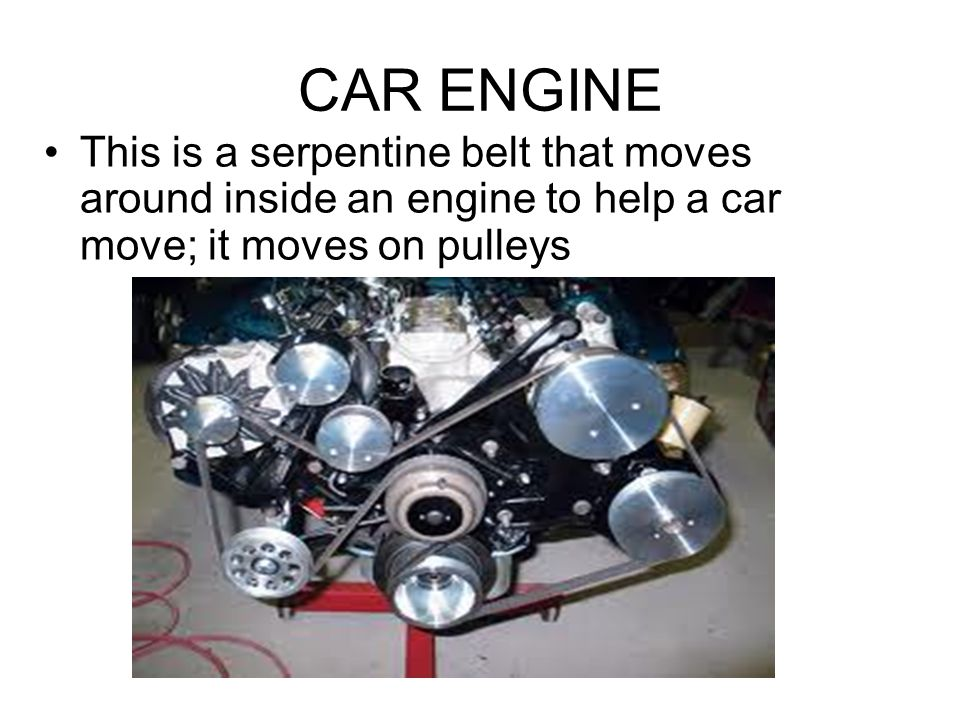 CAR ENGINE This is a serpentine belt that moves around inside an engine to help a car move; it moves on pulleys.