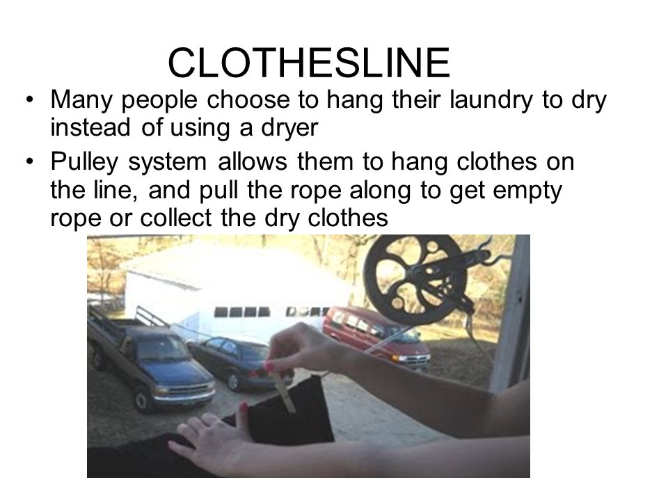 CLOTHESLINE Many people choose to hang their laundry to dry instead of using a dryer.