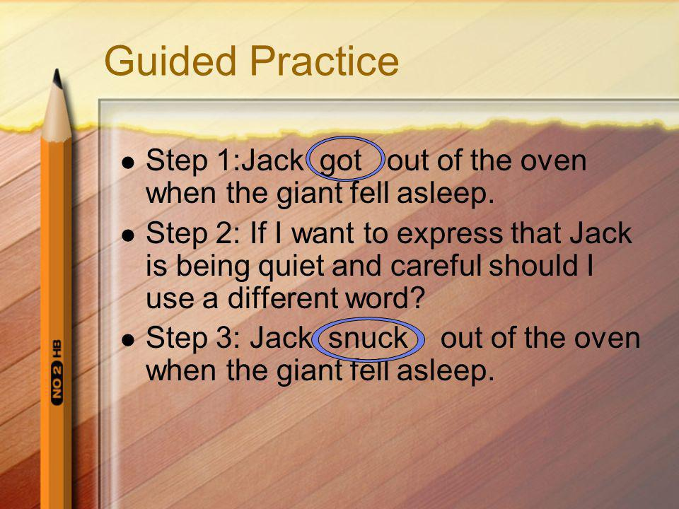Guided Practice Step 1:Jack got out of the oven when the giant fell asleep.