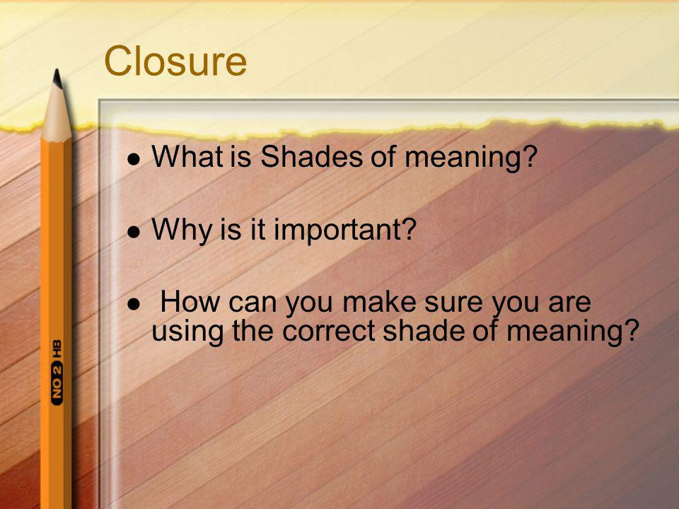 Closure What is Shades of meaning Why is it important