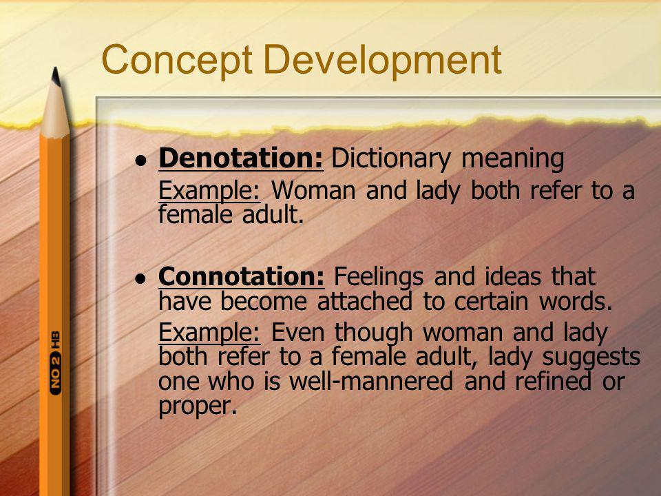 Concept Development Denotation: Dictionary meaning