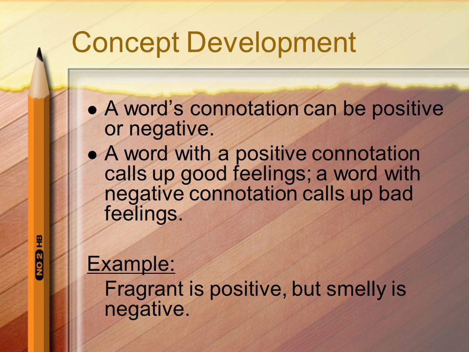 Concept Development A word's connotation can be positive or negative.