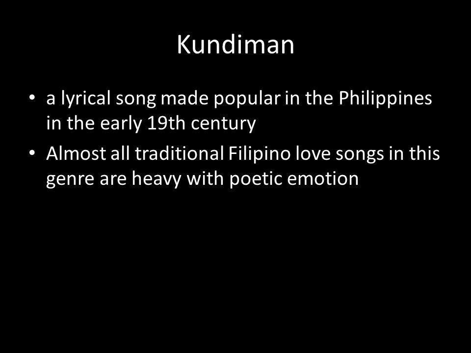 Kundiman a lyrical song made popular in the Philippines in the early 19th century.