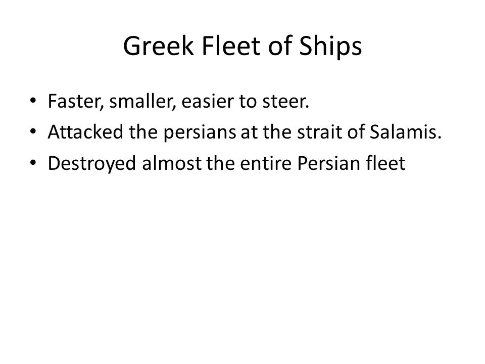 Greek Fleet of Ships Faster, smaller, easier to steer.