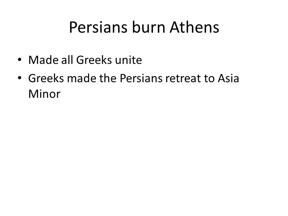 Persians burn Athens Made all Greeks unite