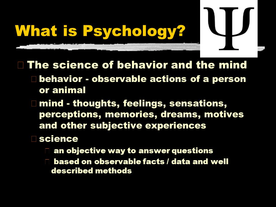 What is Psychology The science of behavior and the mind